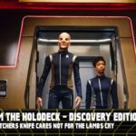 From the Holodeck: Star Trek Discovery Edition – 'The Butcher's Knife Cares Not for the Lamb's Cry' Episode Breakdown