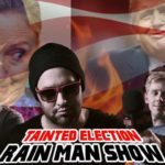 Special Rain Man Show: Tainted Election PT. 2