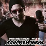 Rain Man Show: May 13, 2017 – Uncensored