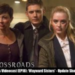 The Crossroads Videocast (EP18): 'Wayward Sisters' – Update Show