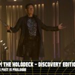 From the Holodeck: Star Trek Discovery Edition – 'What's Past is Prologue' Episode Breakdown